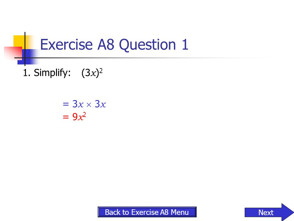 Exercise A8 Question 1 1. Simplify: (3x)2 = 3x  3x = 9x2 Next