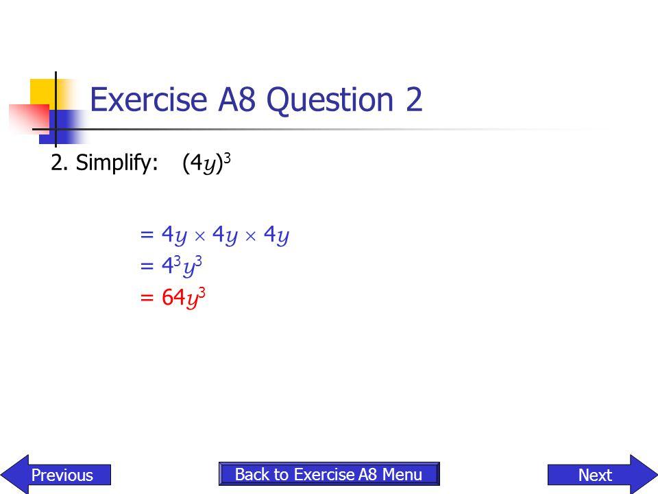 Exercise A8 Question 2 2. Simplify: (4y)3 = 4y  4y  4y = 43y3 = 64y3