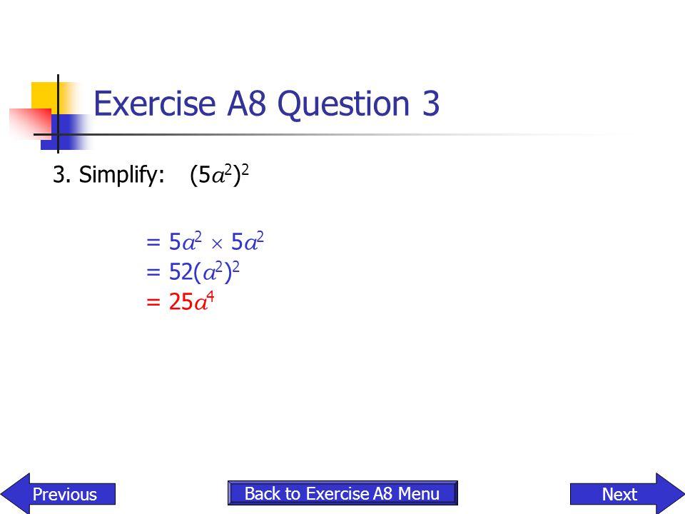 Exercise A8 Question 3 3. Simplify: (5a2)2 = 5a2  5a2 = 52(a2)2