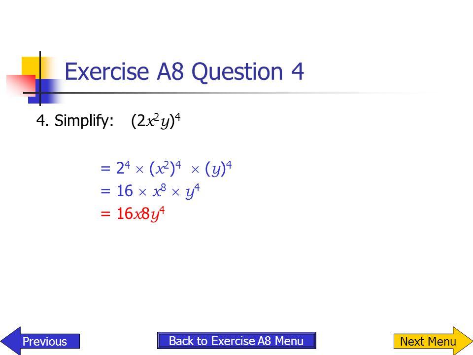 Exercise A8 Question 4 4. Simplify: (2x2y)4 = 24  (x2)4  (y)4