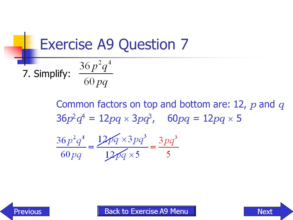 Exercise A9 Question 7 7. Simplify: