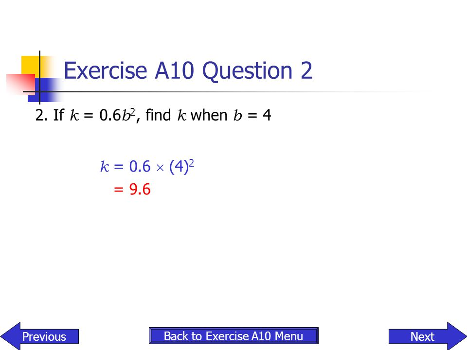 Exercise A10 Question 2 2. If k = 0.6b2, find k when b = 4