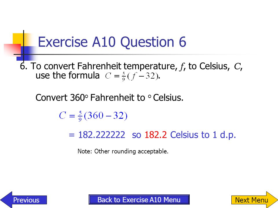 Exercise A10 Question 6 = 182.222222 so 182.2 Celsius to 1 d.p.