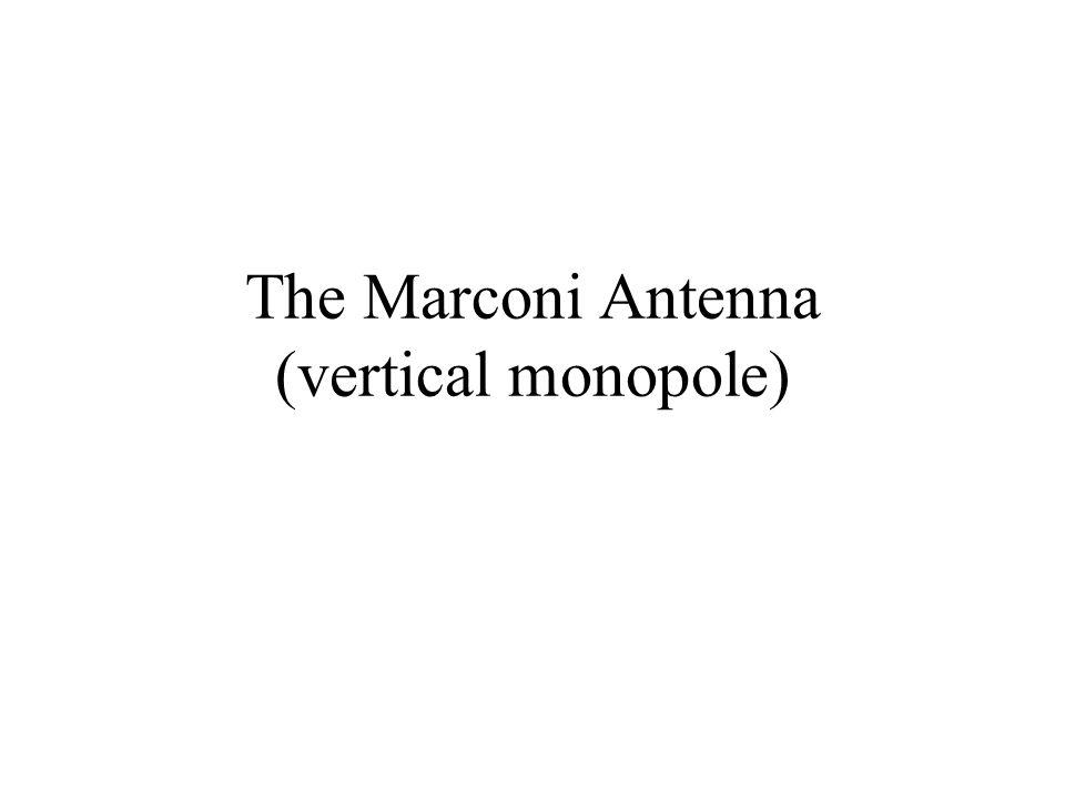 The Marconi Antenna (vertical monopole)