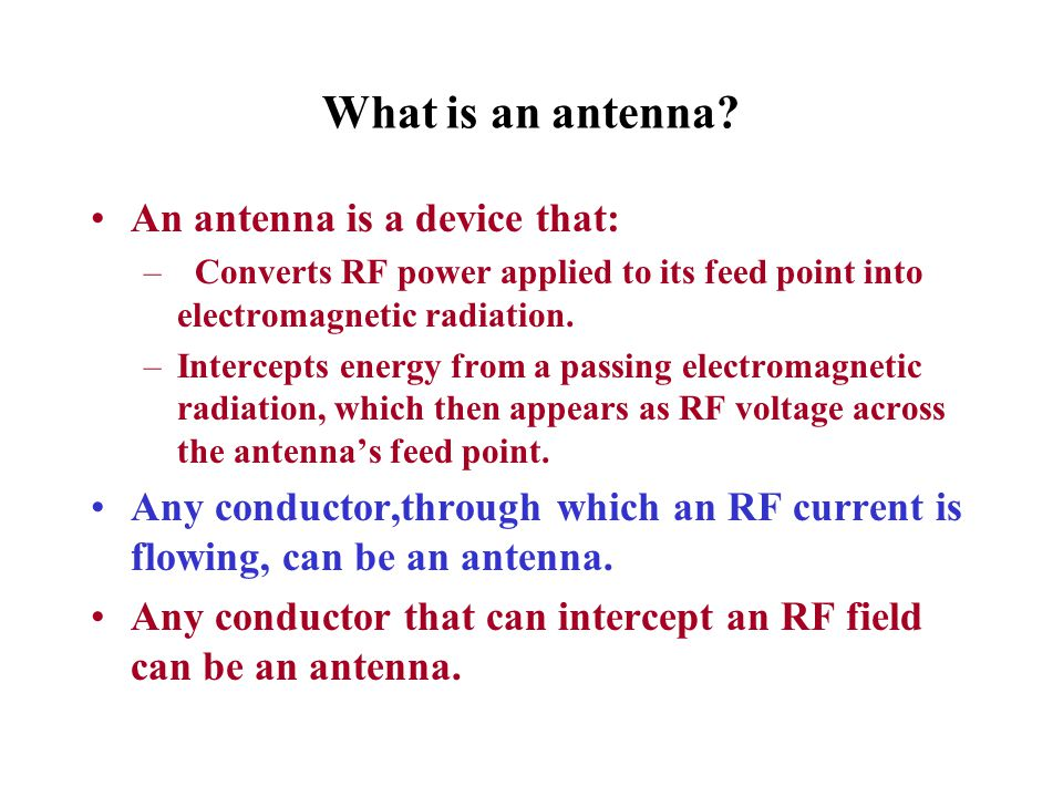 What is an antenna An antenna is a device that: