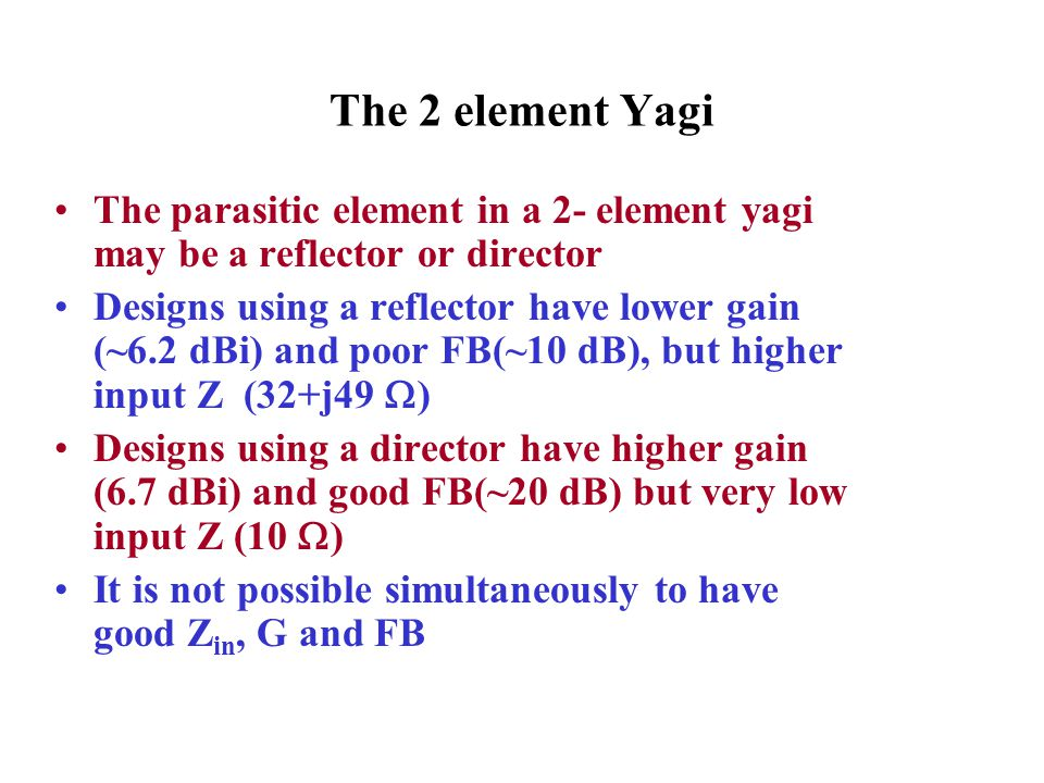 The 2 element Yagi The parasitic element in a 2- element yagi may be a reflector or director.