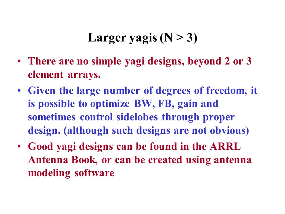 Larger yagis (N > 3) There are no simple yagi designs, beyond 2 or 3 element arrays.