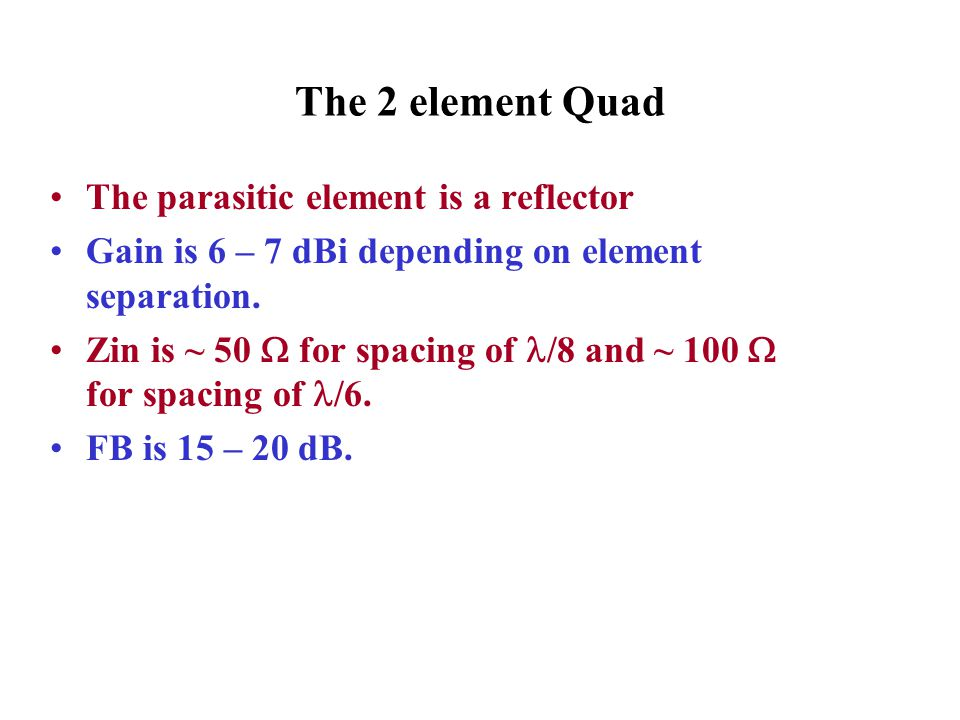 The 2 element Quad The parasitic element is a reflector