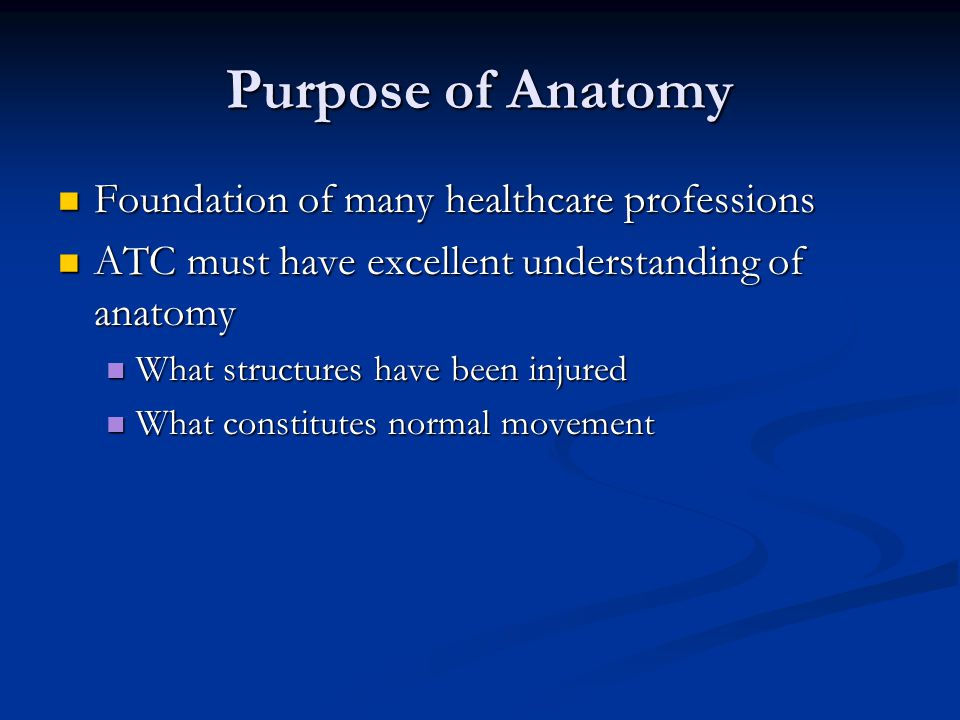 Purpose of Anatomy Foundation of many healthcare professions