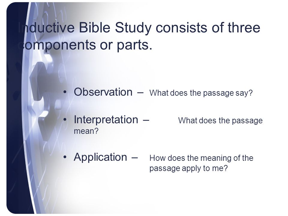Inductive Bible Study consists of three components or parts.