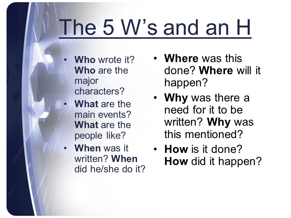 The 5 W's and an H Where was this done Where will it happen
