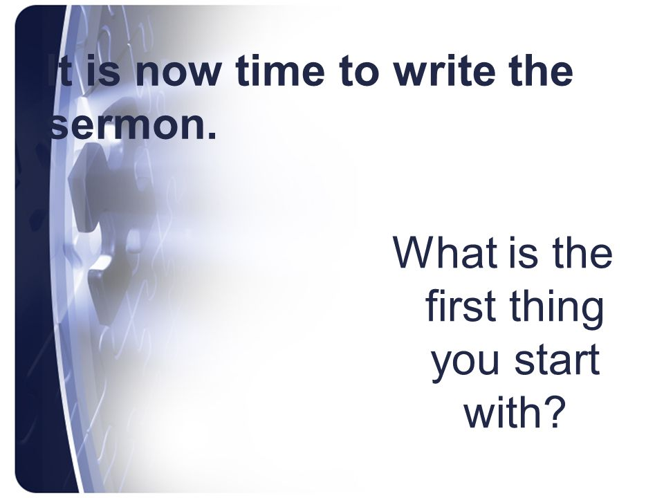 It is now time to write the sermon.