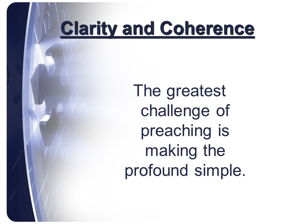The greatest challenge of preaching is making the profound simple.
