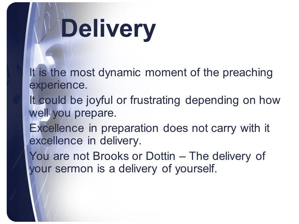 Delivery It is the most dynamic moment of the preaching experience.