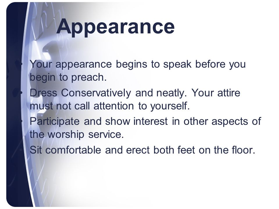 Appearance Your appearance begins to speak before you begin to preach.