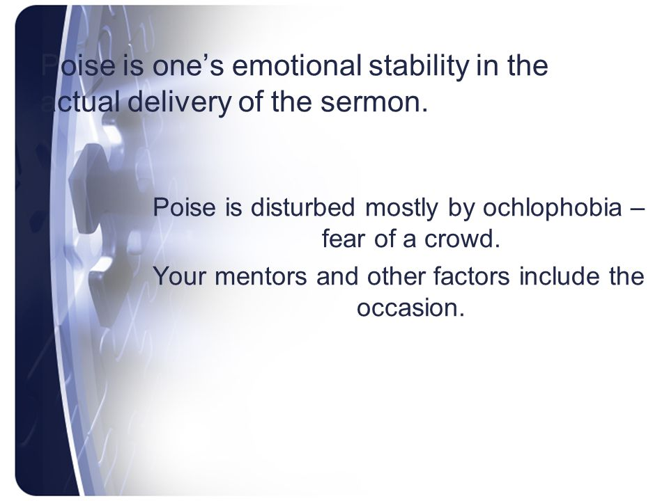 Poise is one's emotional stability in the actual delivery of the sermon.