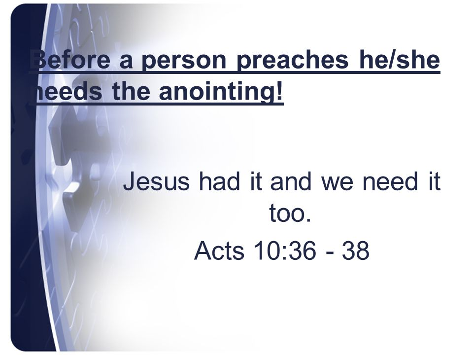 Before a person preaches he/she needs the anointing!