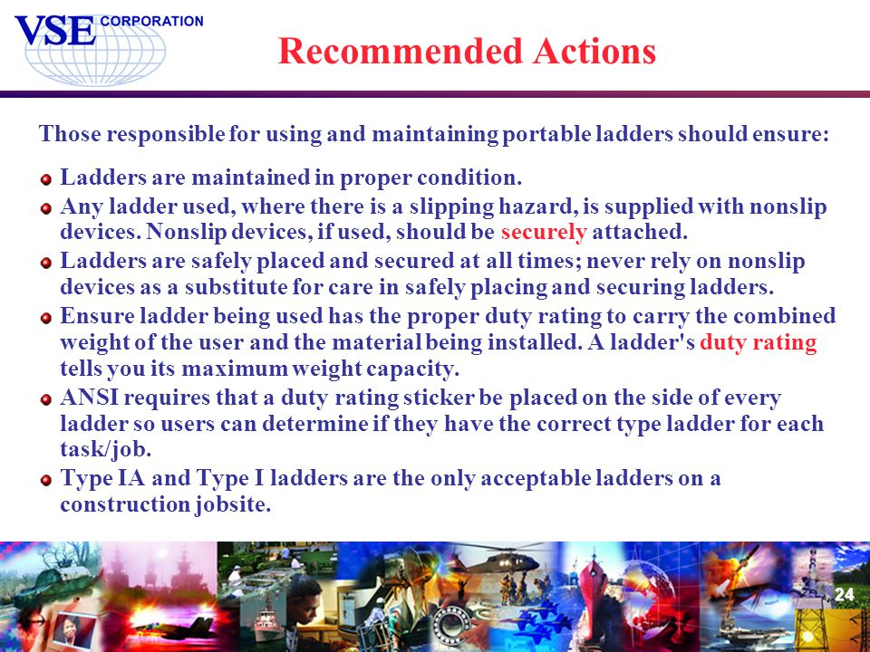 Recommended Actions Those responsible for using and maintaining portable ladders should ensure: Ladders are maintained in proper condition.