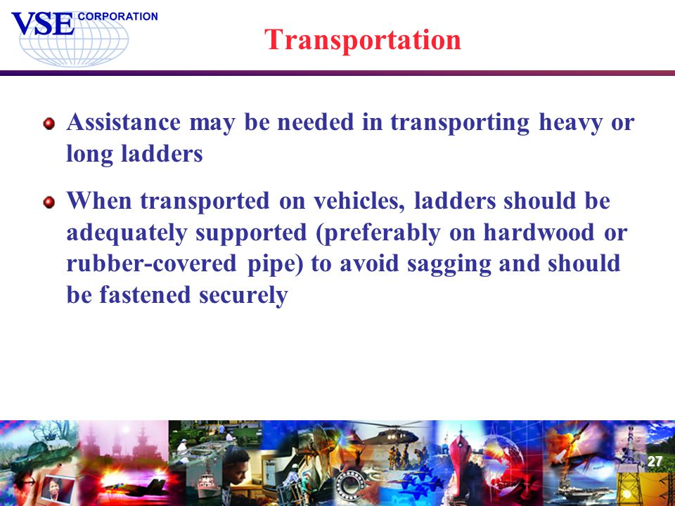 Transportation Assistance may be needed in transporting heavy or long ladders.
