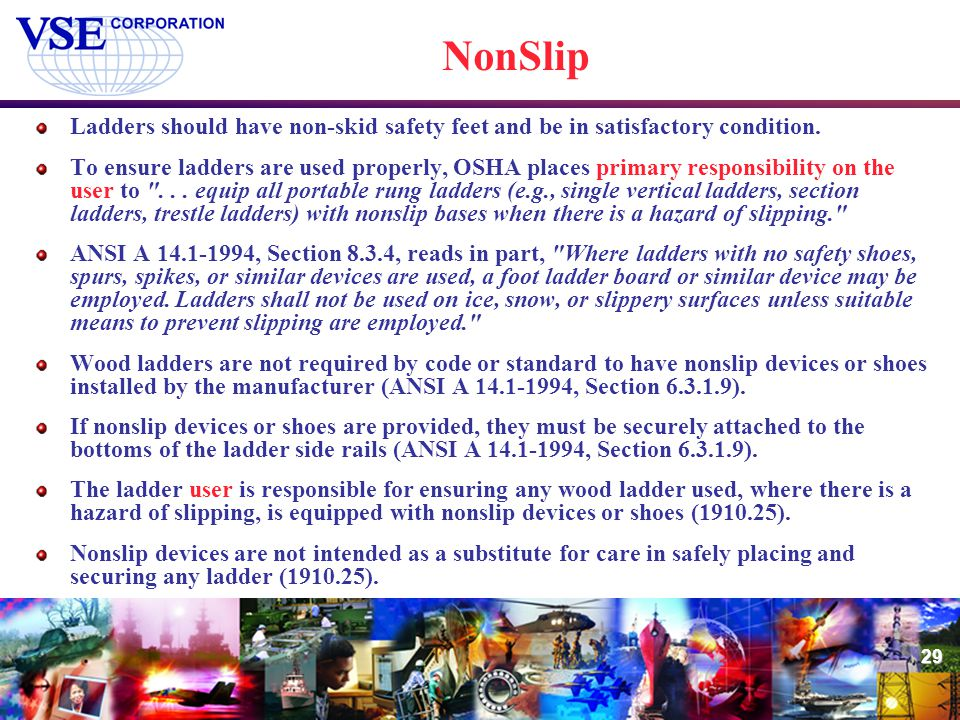 NonSlip Ladders should have non-skid safety feet and be in satisfactory condition.
