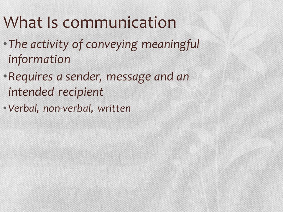 What Is communication The activity of conveying meaningful information