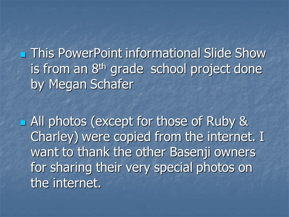 This PowerPoint informational Slide Show is from an 8th grade school project done by Megan Schafer