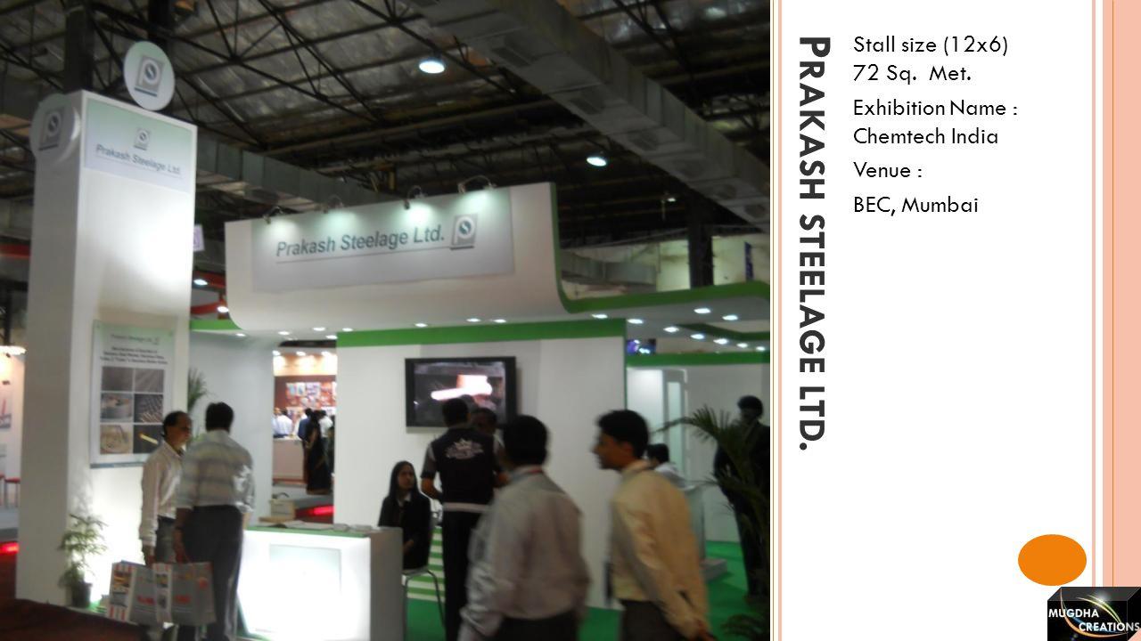 Prakash steelage ltd. Stall size (12x6) 72 Sq. Met.