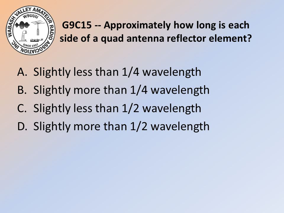 G9C15 -- Approximately how long is each side of a quad antenna reflector element