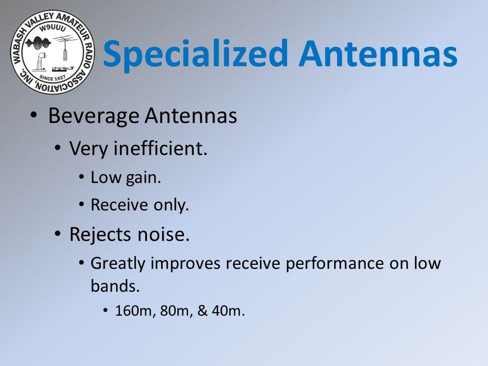 Specialized Antennas Beverage Antennas Very inefficient.