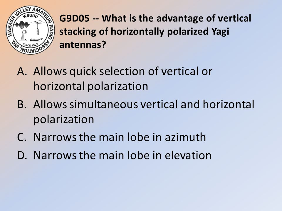 G9D05 -- What is the advantage of vertical stacking of horizontally polarized Yagi antennas