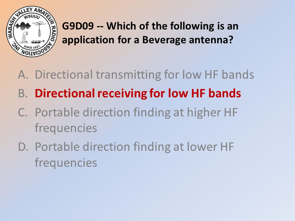 G9D09 -- Which of the following is an application for a Beverage antenna