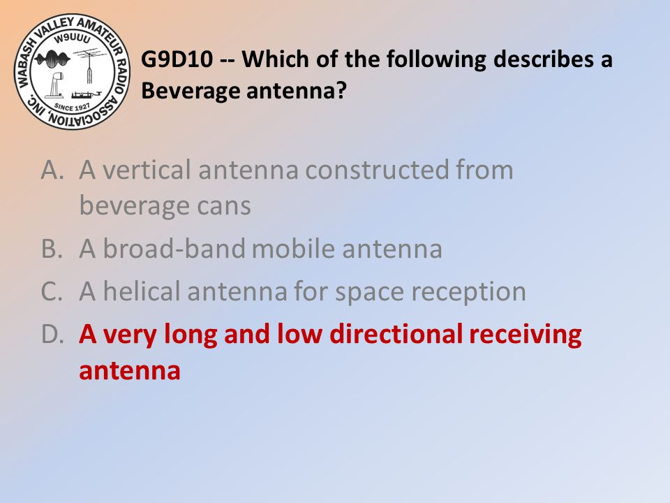 G9D10 -- Which of the following describes a Beverage antenna