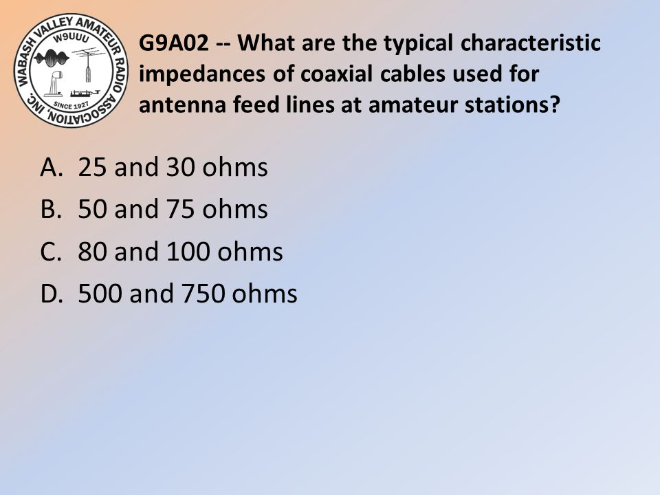 G9A02 -- What are the typical characteristic impedances of coaxial cables used for antenna feed lines at amateur stations