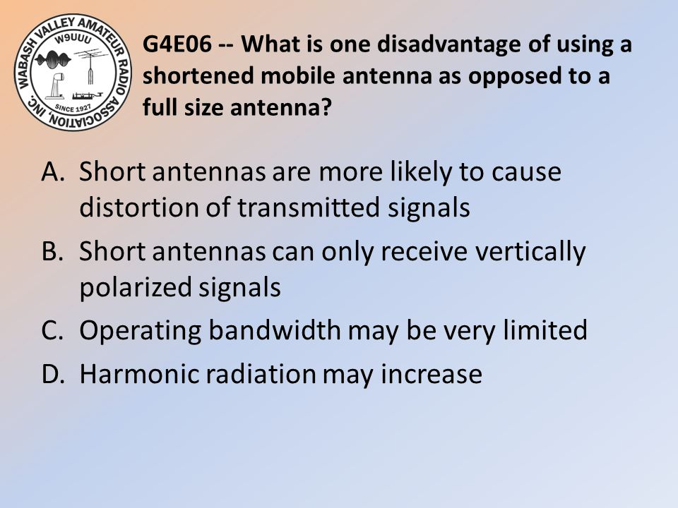 G4E06 -- What is one disadvantage of using a shortened mobile antenna as opposed to a full size antenna