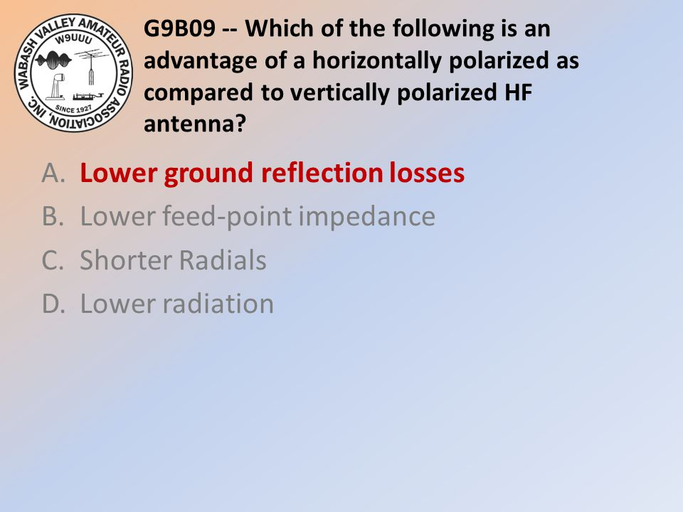 G9B09 -- Which of the following is an advantage of a horizontally polarized as compared to vertically polarized HF antenna