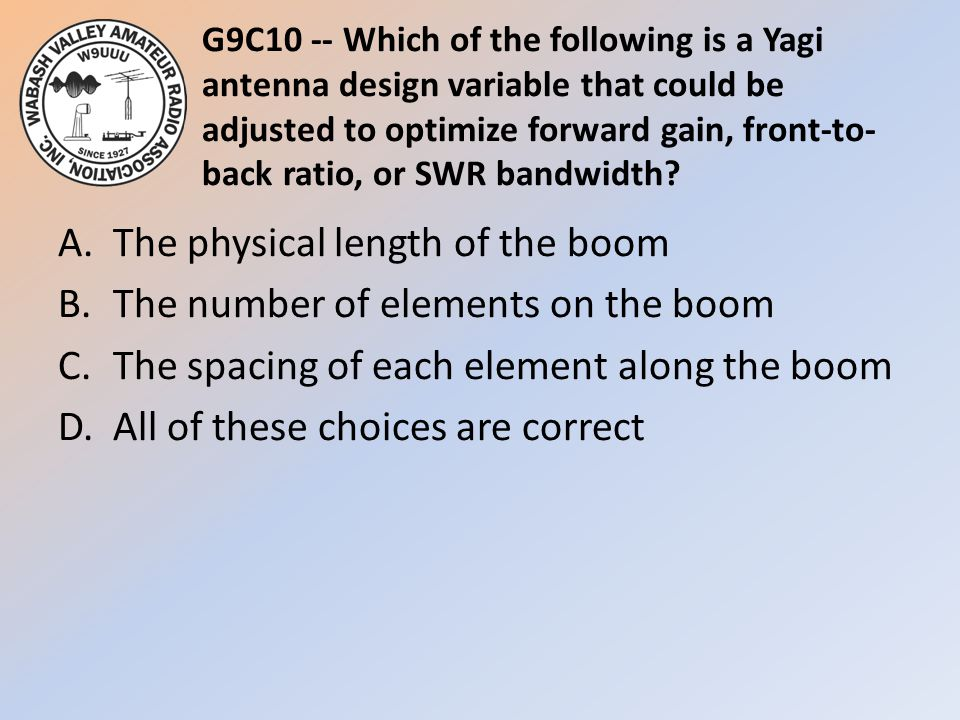 G9C10 -- Which of the following is a Yagi antenna design variable that could be adjusted to optimize forward gain, front-to-back ratio, or SWR bandwidth