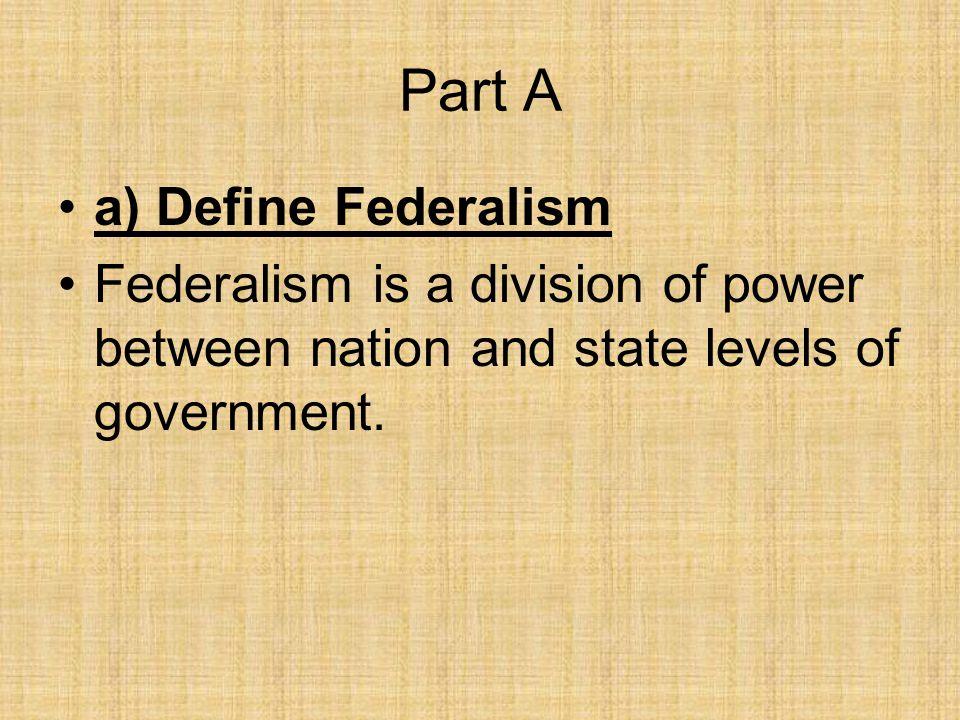 Part A a) Define Federalism