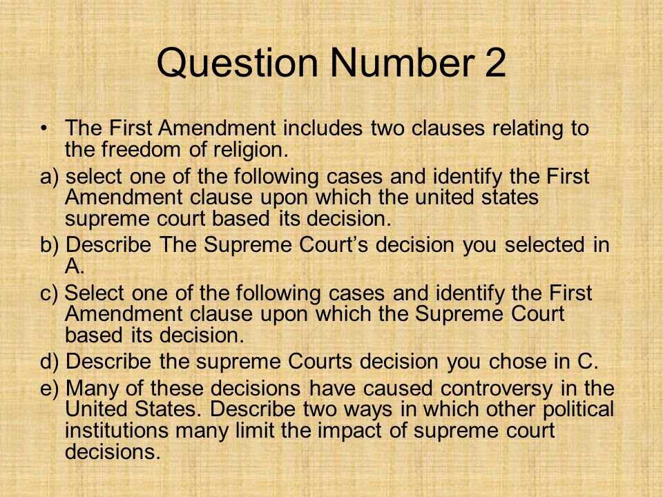 Question Number 2 The First Amendment includes two clauses relating to the freedom of religion.