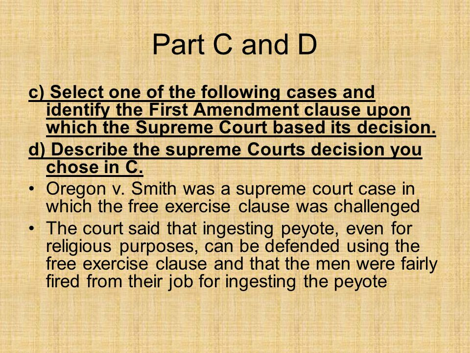 Part C and D c) Select one of the following cases and identify the First Amendment clause upon which the Supreme Court based its decision.