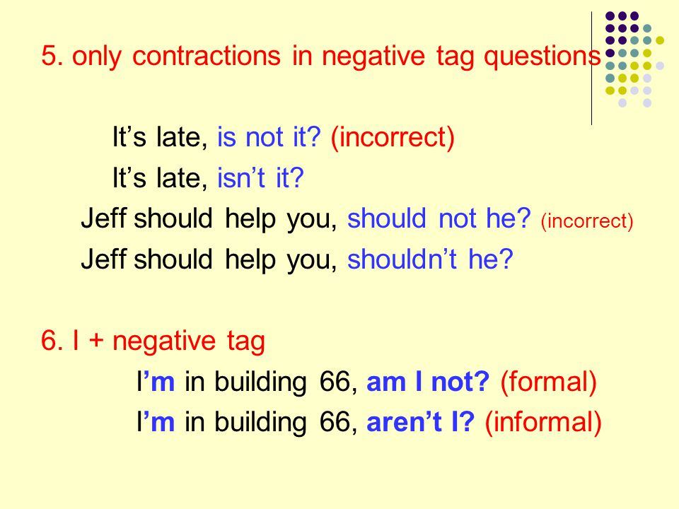 5. only contractions in negative tag questions
