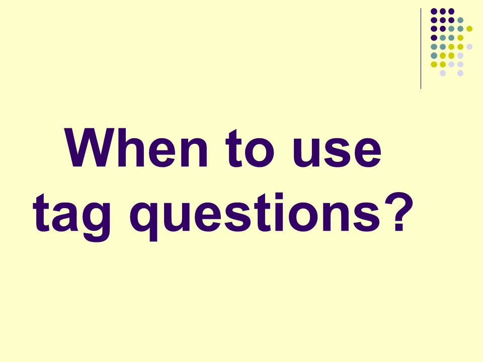 When to use tag questions