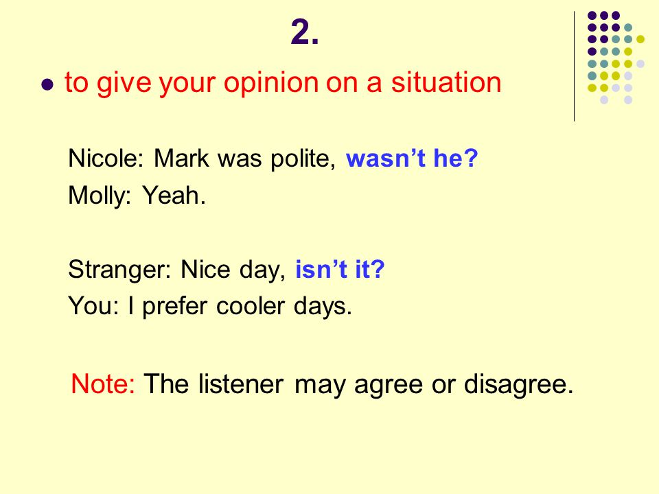 2. to give your opinion on a situation