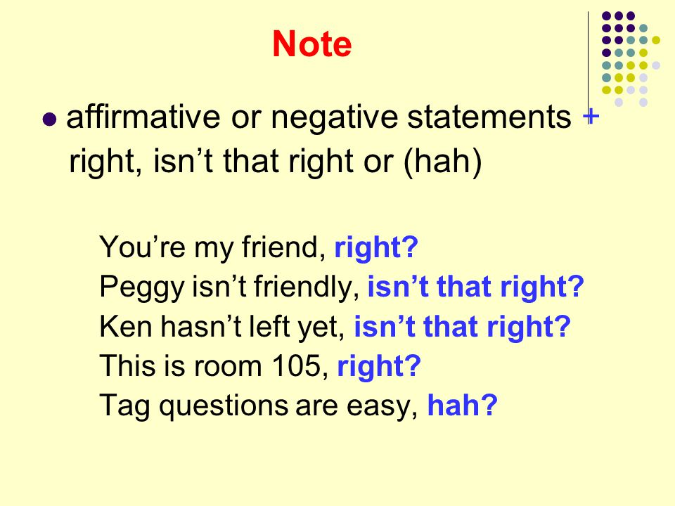 Note affirmative or negative statements +