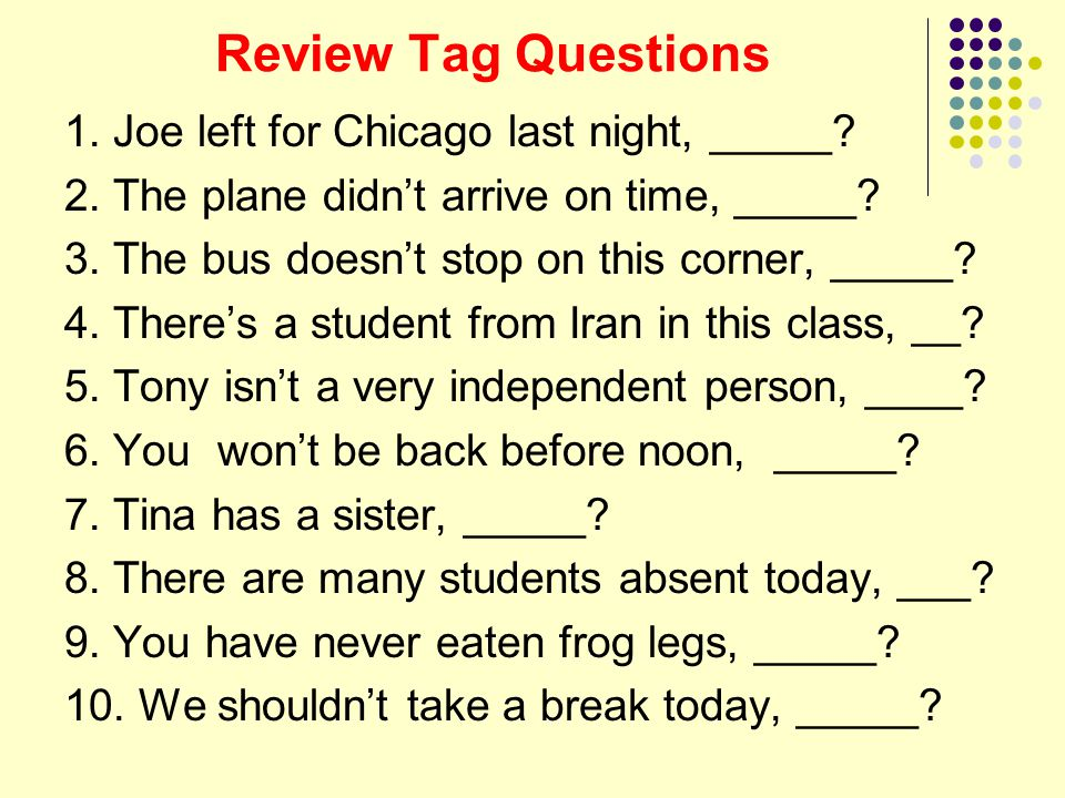 Review Tag Questions 1. Joe left for Chicago last night, _____