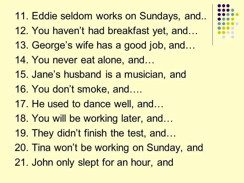 11. Eddie seldom works on Sundays, and..
