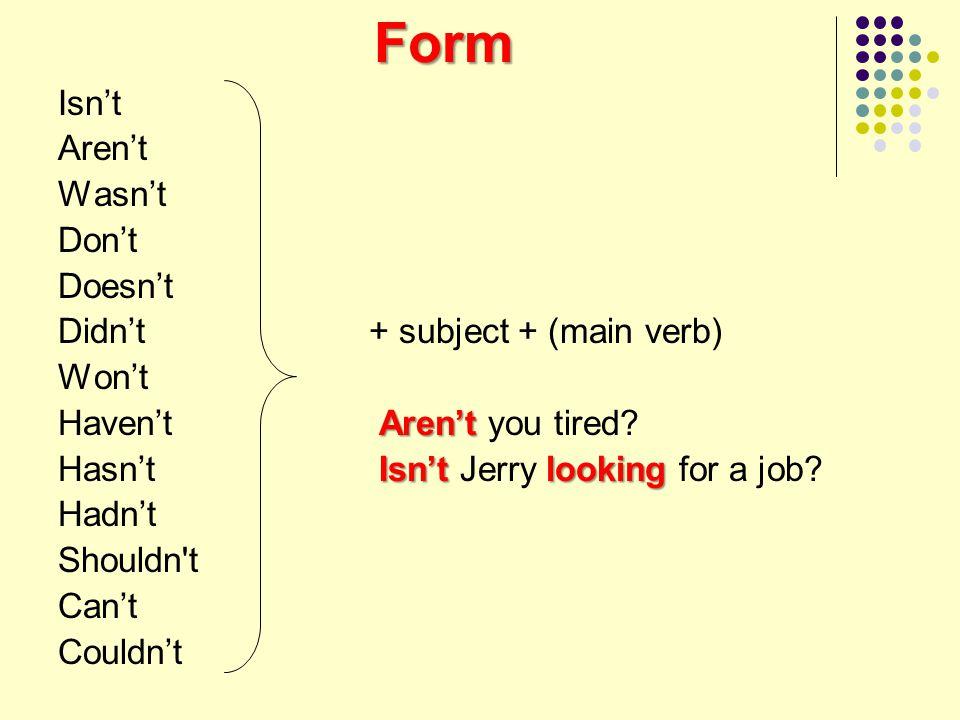 Form Isn't Aren't Wasn't Don't Doesn't Didn't + subject + (main verb)