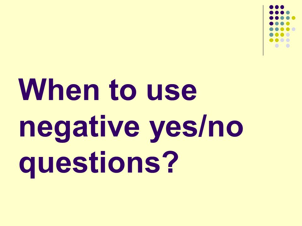 When to use negative yes/no questions