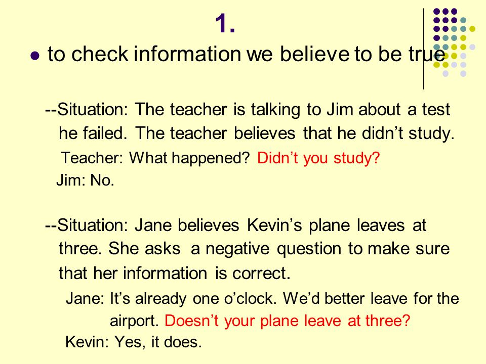 1. to check information we believe to be true