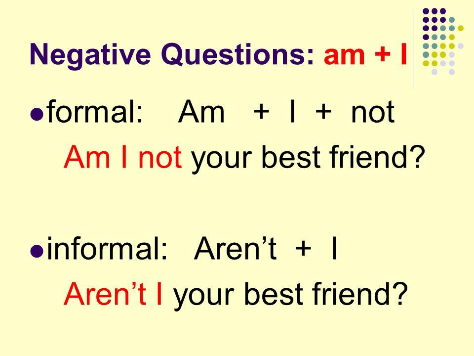 Negative Questions: am + I