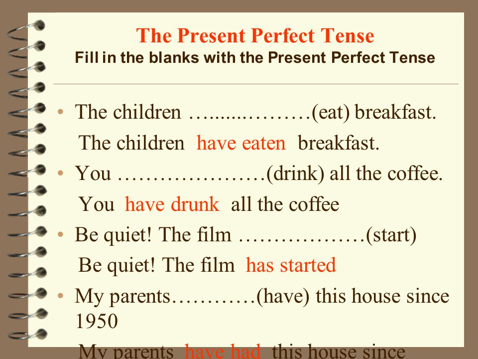 The Present Perfect Tense Fill in the blanks with the Present Perfect Tense